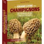 Le grand livre des champignons du Québec et de l'est du Canada Édition revue et augmentée